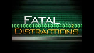 Fatal Distractions!