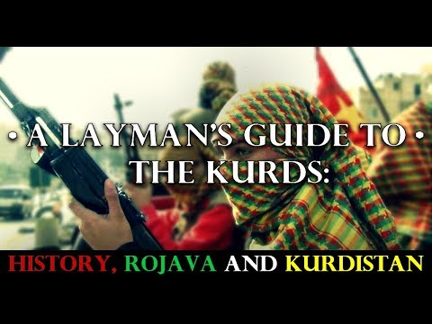 A Layman's Guide to the Kurds: History, Rojava and Kurdistan TIMESTAMPED