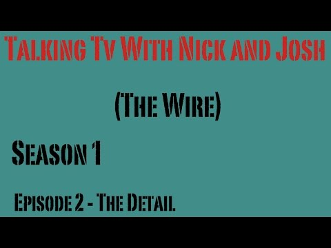 Talking Tv With Nick & Josh #002 (The Wire Season 1 Episode 2 The Detail)