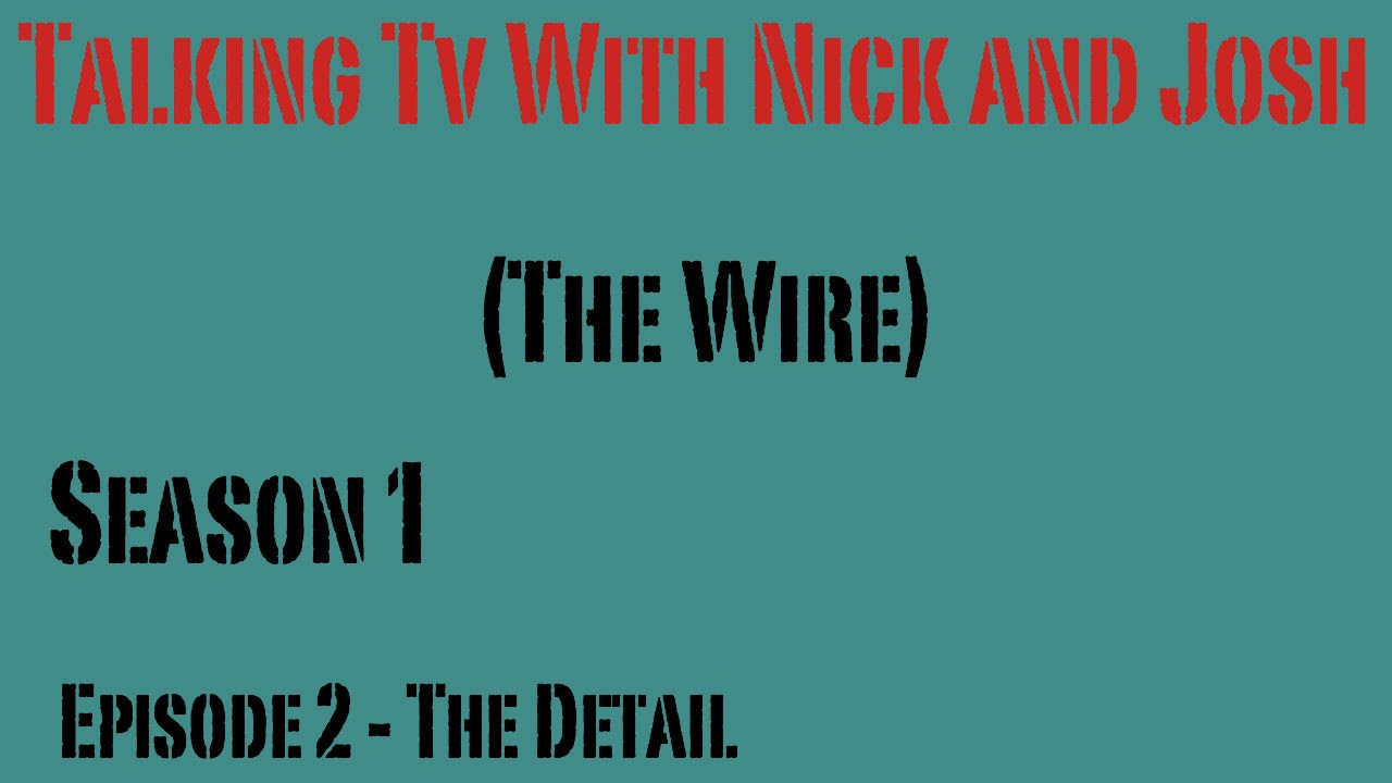 Talking Tv With Nick & Josh #002 (The Wire Season 1 Episode 2 The ...