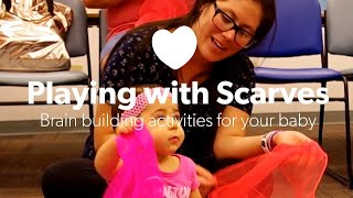 Playing with Scarves—Brain building activities for your baby