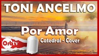 Por Amor - Catedral (Toni Ancelmo Cover)