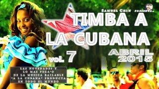"""TIMBA A LA CUBANA vol. 7 - ABRIL 2015 - Las Novedades De La Musica Bailable """"A La Cubana"""""""