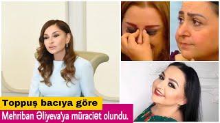 Toppuş bacıya görə Mehriban Əliyevaya müraciət edildi