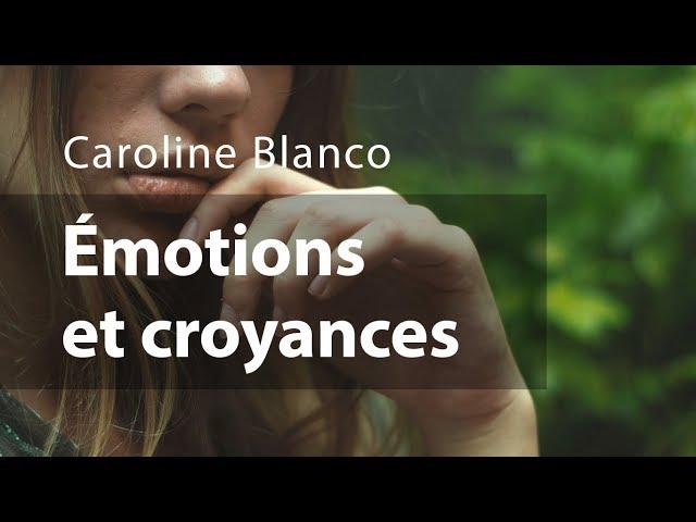 Les émotions sont le langage des croyances / Caroline Blanco