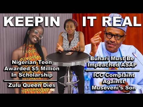 Why Buhari Must Be Impeached; Nigerian Teen Gets $5M Scholarship; Zulu Queen; Museveni's Son Sc