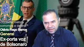 """""""O poder inebria, corrompe e destrói"""" Diz Ex porta voz de BOLSONARO,  General Otávio Rego ao GOVERNO"""