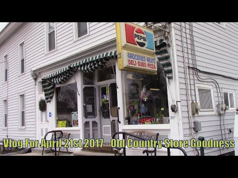 Vlog For April 21st 2017 -  Old Country Store Goodness