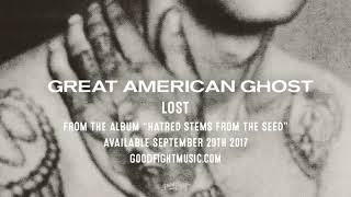 Great American Ghost | Lost | Hatred Stems From The Seed
