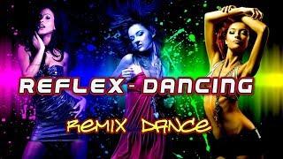 REFLEX -  Танцы. Dancing. Remix. Dance