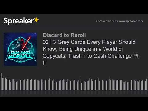 02 | Three Grey Cards Every Player Should Know, Being Unique in a World of Copycats, Trash into Cash