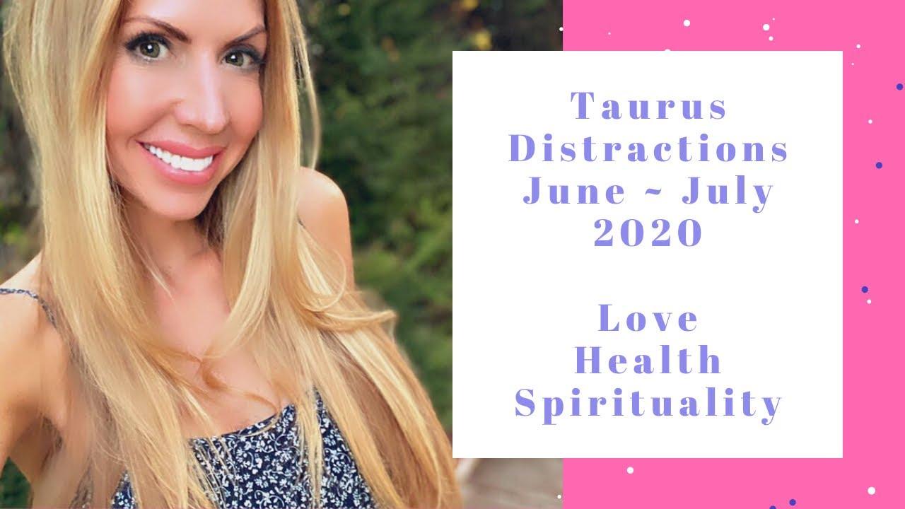 Taurus Distractions July 2020