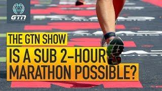 Is Running A Sub 2-Hour Marathon Possible   The GTN Show Ep. 91