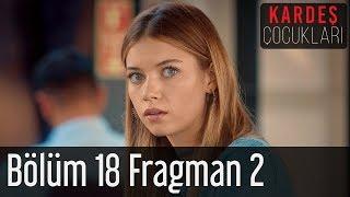 Kardeş Çocukları 18. Bölüm 2. Fragman