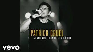 Patrick Bruel - J'aurais chanté peut-être (Audio)