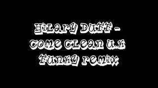 Hilary Duff - Come Clean (U.K Funky Remix)