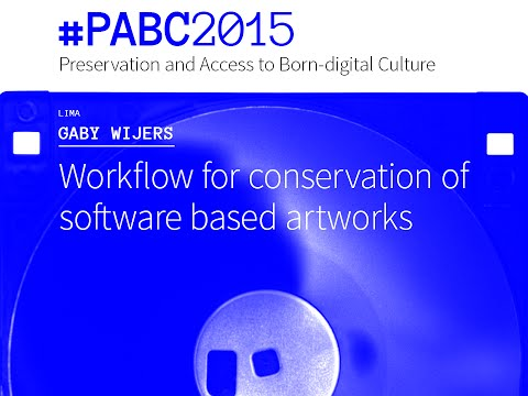 Gaby Wijers (LIMA) - Workflow for conservation of software based artworks #PABC2015