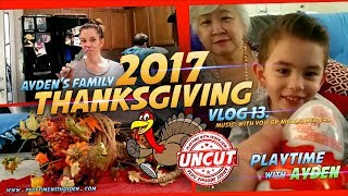 Ayden's Family Thanksgiving 2017 - Playtime with Ayden - UNCUT - Vlog #13