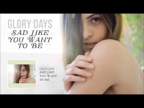 Glory Days - Sad Like You Want to Be