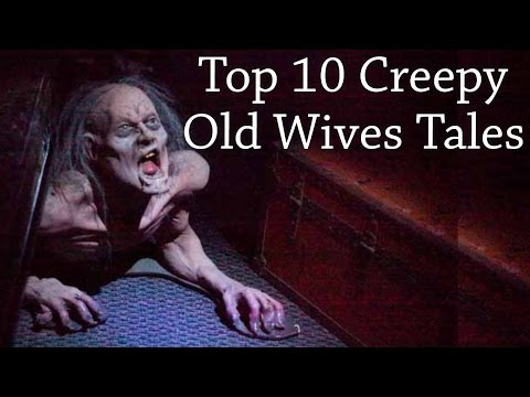 Top 10 Creepy Old Wives' Tales