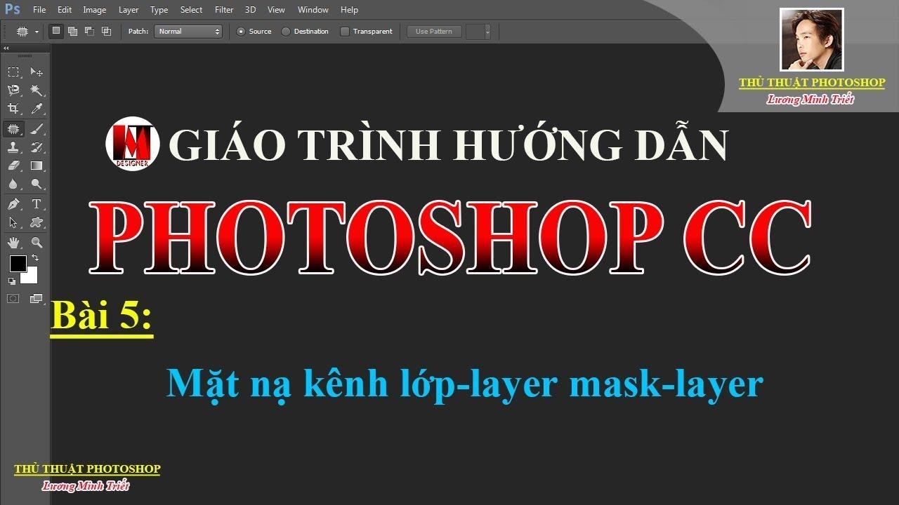 Bài 5: Mặt nạ kênh lớp-layer mask-layer | PhotoshopCC | Lương Minh Triết