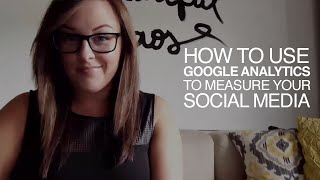 How to Use Google Analytics to Measure Your Social Media