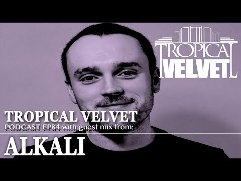 TROPICAL VELVET PODCAST EP84 MIXED BY KORT GUEST MIX ALKALI