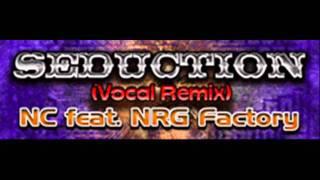 NC feat. NRG Factory - SEDUCTION (Vocal Remix) [HQ]