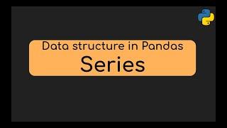Pandas Series (Class XII, IP)