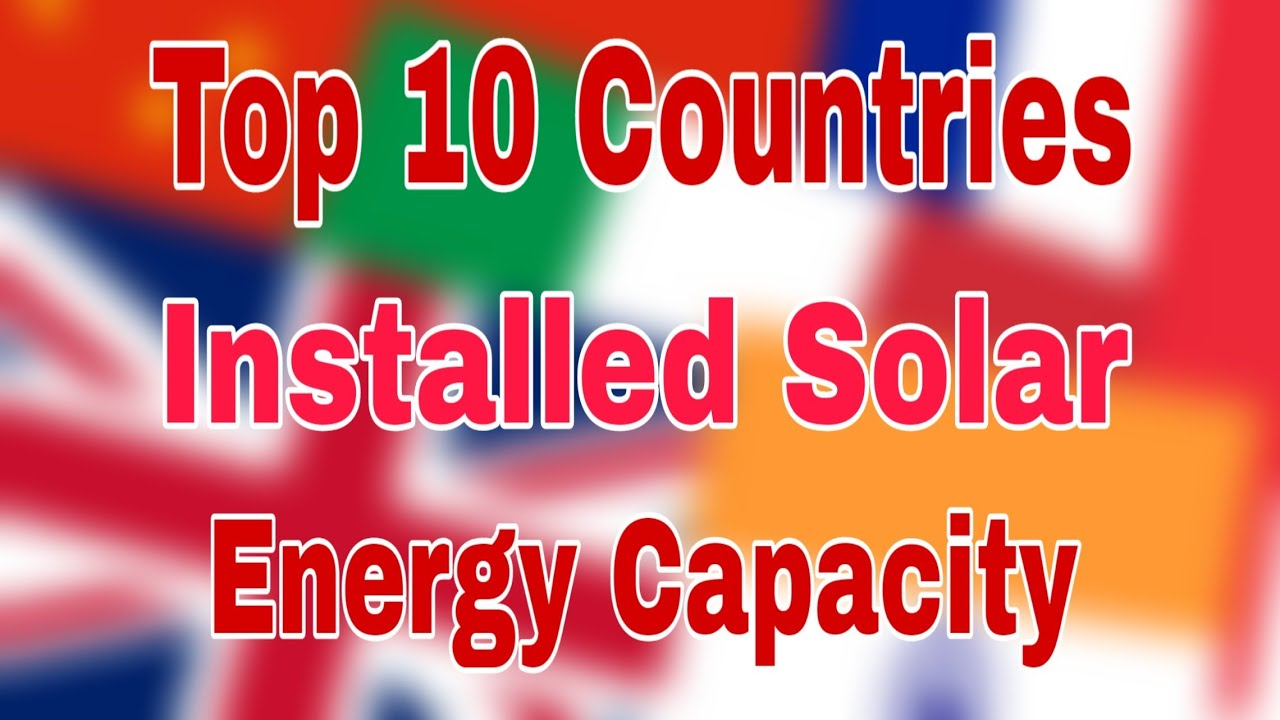 Top 10 Countries Installed Solar Energy Capacity | Solar Power