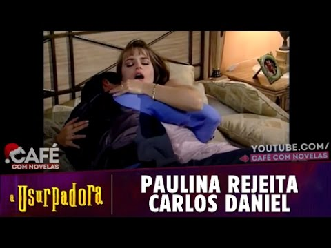A Usurpadora - Paulina rejeita Carlos Daniel