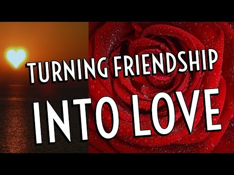 Turning Friendship Into LOVE - Law Of Attraction