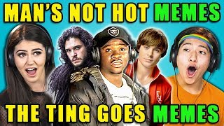 TEENS REACT TO MAN'S NOT HOT/THE TING GOES MEMES