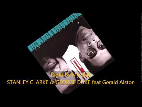 Stanley Clarke & George Duke - RIGHT BY MY SIDE feat Gerald Alston
