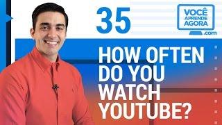 aula de ingls 35 how often do you watch youtube
