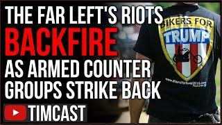 Far left Rioting BACKFIRES As Armed Counter Groups Strike Back, Regular Americans Have Said ENOUGH