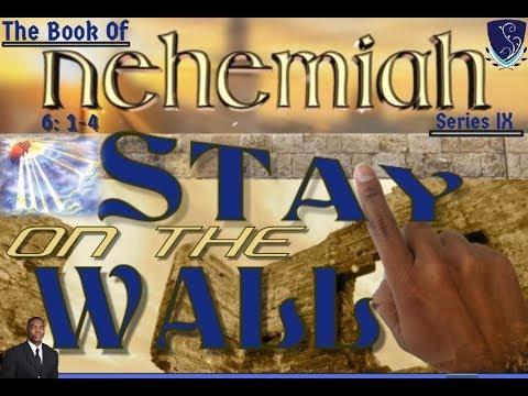 Stay On the Wall: Nehemiah 6:1 - 4 - Sermon