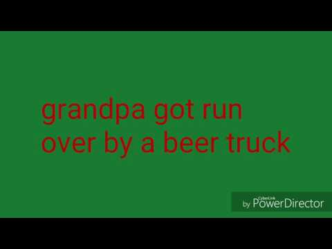 Grandpa got run over by a beer truck with lyrics
