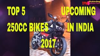 TOP 5 UPCOMING 250CC BIKES IN INDIA 2017