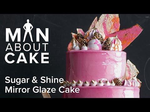 (man about) Sugar & Shine Mirror Glaze Cake   Man About Cake with Joshua John Russell