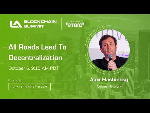 Here's Exactly Why Do All Roads Lead to Decentralization | LA Blockchain Summit