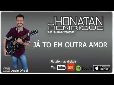 Jhonatan Henrique - Já tô em outra amor  Áudio