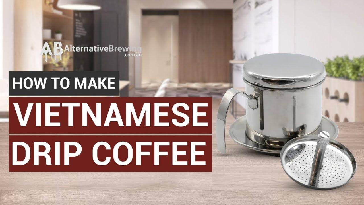 How To Make Vietnamese Drip Coffee