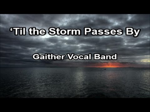 'Til the Storm Passes By - Gaither Vocal Band  (Lyrics)