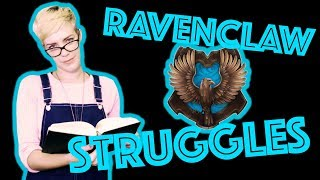 Ravenclaw Struggles that are WAY too real!