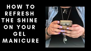 How To Refresh Your Gel Manicure| Quick Nail Care Tip