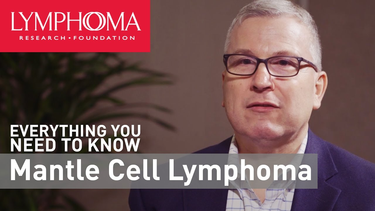 Mantle Cell Lymphoma - Lymphoma Research Foundation