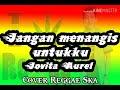 Jangan menangis untukku-Jovita Aurel (Cover Reggae Ska)