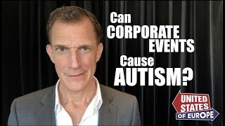 Can Corporate Events Cause Autism? | 'United States of Europe'