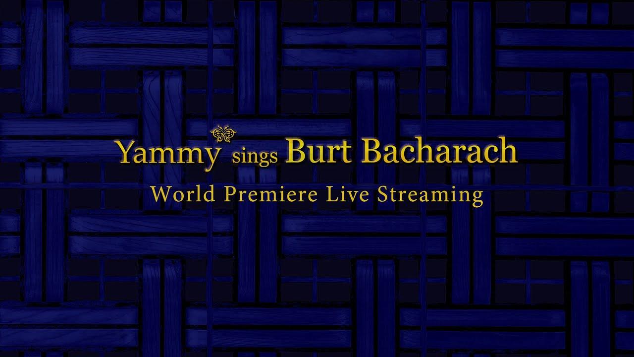 Yammy* sings Burt Bacharach World Premiere ご視聴いただいた皆様へ